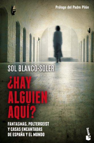 ¿Hay alguien aquí?: Fantasmas, Poltergeist y casas encantadas de España y el mundo (Divulgación) por Sol Blanco-Soler