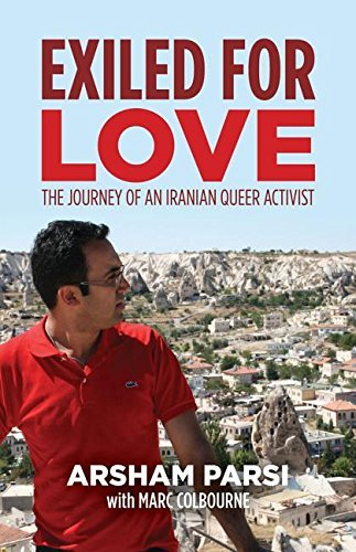 Exiled for Love: The Journey of an Iranian Queer Activist by Arsham Parsi (2015-10-01)