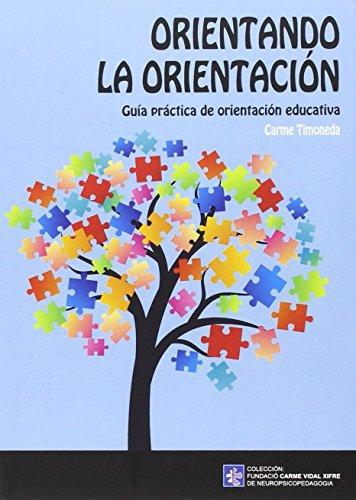 Orientando la orientación (Fundació Carme Vidal Xifre de Neuropsicopedagogia) por Carme Timoneda