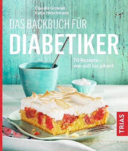 Das Backbuch für Diabetiker: 70 Rezepte - von süß bis pikant