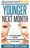 Younger Next Month: Anti-Aging Guide For Women, Look Younger This Year With Secret Anti-Aging Skin Care Tips And Anti Aging Diet (How To Get Younger Before ... Self Help Books Book 1) (English Edition)