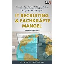 IT Recruiting & Fachkräftemangel: International qualifizierte IT-Mitarbeiter finden, ansprechen, rekrutieren und halten [Vorlagen Checklisten Beispiele]