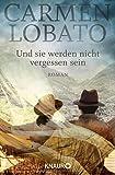 Und sie werden nicht vergessen sein: Roman - Carmen Lobato