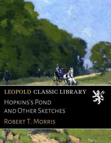 Hopkins's Pond and Other Sketches por Robert T. Morris