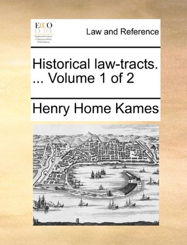 Historical law-tracts. ...  Volume 1 of 2 por Henry Home Kames