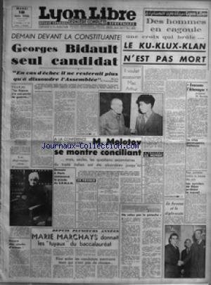 LYON LIBRE [No 538] du 18/06/1946 - DEMAIN DEVANT LA CONSTITUANTE - GEORGES BIDAULT SEUL CANDIDAT - EN CAS D'ECHEC IL NE RESTERAIT PLUS QU'A DISSOUDRE L'ASSEMBLEE PAR M FRANCISQUE GAY - IL Y A 6 ANS LA FRANCE N'A PAS PERDU LA GUERRE - DES ELECTIONS LE RESULTAT A LA REUNION - LA DOYENNE DES FRANCAIS - ENCORE DES STOCKES D'ARMES - A LA CONFERENCE DES QUATRE - M MOLOTOV SE MONTRE CONCILIANT MAIS SEULES LES QUESTIONS SECONDAIRES DU TRAITE ITALIEN ONT ETE ABORDEES JUSQU'ICI - DEMAIN A PARIS COMMENCE