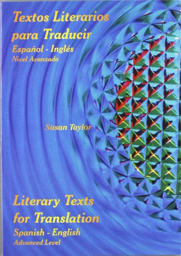Textos literarios para traducir : español-inglés = Literary texts for translation: Spanish-English (advanced level): Spanish-English - Advanced Level - EFL for Spanish Speakers