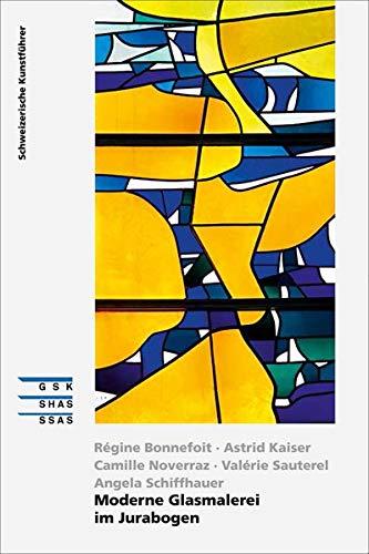 Moderne Glasmalerei im Jurabogen (Schweizerische Kunstführer)