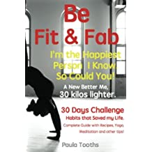 Be Fit & Fab - 30 Days Challenge: A Complete Guide to Happiness   Diet Plan with hundreds of Recipes, Yoga poses and it's benefits, Meditation Volume 1 (I'm the Happiest Person I Know)