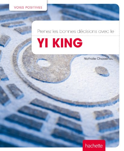 Prenez les bonnes décisions avec le Yi King (Voies positives) par Nathalie Chassériau-Banas