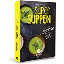 Super Suppen - Das neue Powerfood