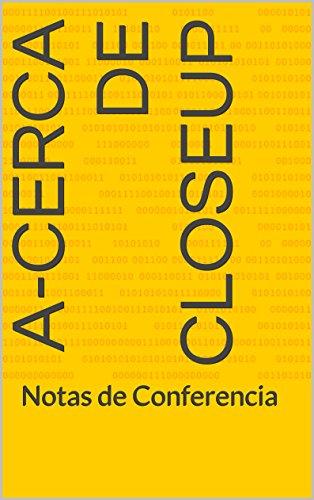 A-cerca de CloseUp: Notas de Conferencia
