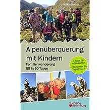 Alpenüberquerung mit Kindern - Familienwanderung E5 in 10 Tagen: + Tipps für jedes Wetter + Routen für E5 Tagestouren