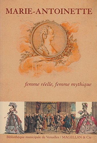 Marie-Antoinette : Femme réelle, femme mythique par Magellan et cie