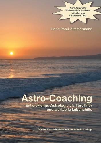 Astro-Coaching: Entwicklungs-Astrologie als Türöffner und wertvolle Lebenshilfe