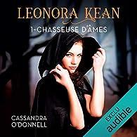 Léonora Kean, tome 1 : Chasseuse d'âmes (livre audio) par Cassandra O'Donnell