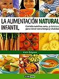 La alimentación natural infantil: Información sobre los nutrientes que los niños necesitan (Salud y vida natural)