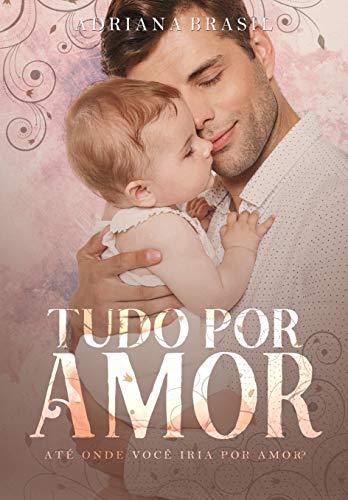 Tudo por amor (Portuguese Edition)