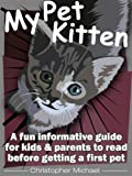 My Pet Kitten: A Fun Informative Guide for Kids & Parents to Read Before Getting a First Pet