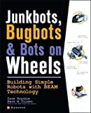 JunkBots, Bugbots, and Bots on Wheels: Building Simple Robots With BEAM Technology: Building Simple Robots with BEAM Technology (Consumer)