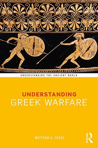 Understanding Greek Warfare (Understanding the Ancient World) (English Edition) - Sears Antik