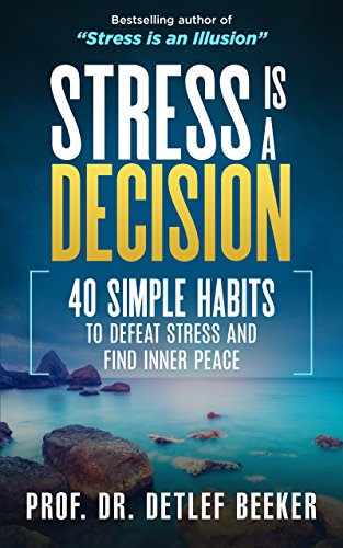 Stress is a Decision: 40 Simple Habits to Defeat Stress and Find Inner Peace (5 Minutes for a Better Life Book 1) (English Edition)