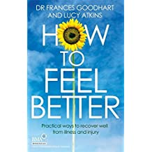 How to Feel Better: Practical ways to recover well from illness and injury (Inspector Carlyle) by Dr Frances Goodhart (2015-08-06)