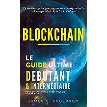 Blockchain: Le Guide Ultime Débutant et Intermédiaire pour comprendre la technologie Blockchain (French Edition)