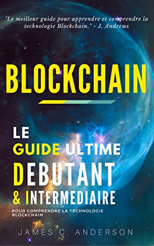 Couverture du livre Blockchain: Le Guide Ultime Débutant et Intermédiaire pour comprendre la technologie Blockchain