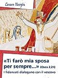 «Ti farò mia sposa per sempre.» (Osea 2,21): I fidanzati dialogano con il vescovo (Comunicare l'assoluto)