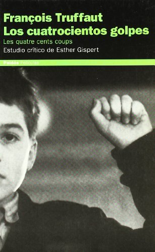 François Truffaut. Los cuatrocientos golpes. Les quatrecents coups: Estudio crítico de Esther Gispert (Comunicación) por Francois Truffaut