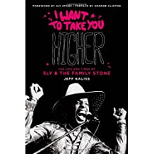 I Want to Take You Higher: The Life and Times of Sly & the Family Stone: The Life and Times of Sly and the Family Stone