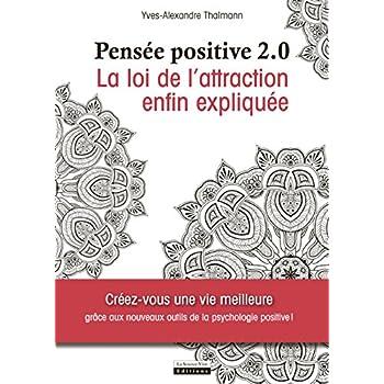Pensée positive 2.0 - La loi de l'attraction enfin expliquée
