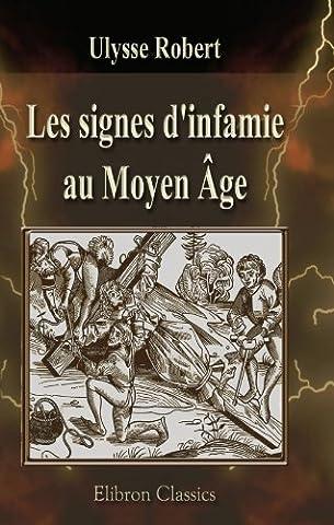 Les signes d'infamie au Moyen âge: Juifs, Sarrasins, hérétiques, lépreux,