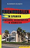 Ferienimmobilien in Spanien: Erwerben, Selbstnutzen & Vermieten -