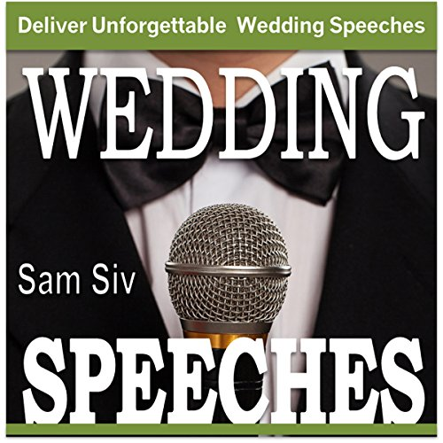 Wedding Speeches: A Practical Guide for Delivering an Unforgettable Wedding Speech: Tips and Examples for Father of The Bride Speeches, Mother of the Bride Speeches, Father of the Groom Speeches Test