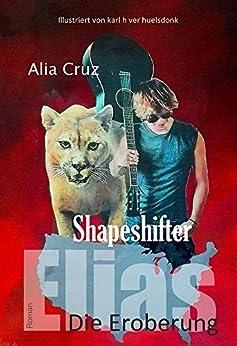 Shapeshifter: Elias - Die Eroberung von [Cruz, Alia]