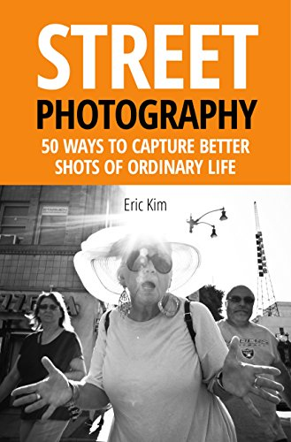 street photography: 50 ways to capture better shots of ordinary life (english edition)