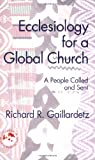 ECCLESIOLOGY FOR A GLOBAL CHURCH: A People Called and Sent (Theology in Global Perspective)
