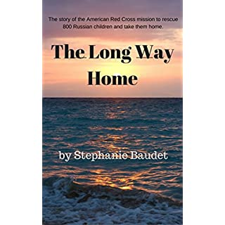 The Long Way Home: The true story of the American Red Cross mission to rescue 800 Russian children from starvation and the Revolution front line.