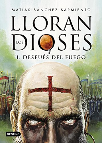 Lloran los dioses. Después del fuego eBook: Sánchez Sarmiento ...
