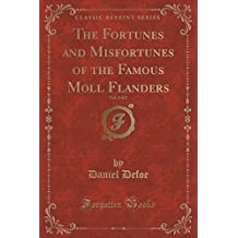 The Fortunes and Misfortunes of the Famous Moll Flanders, Vol. 2 of 2 (Classic Reprint)