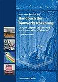Handbuch der Bauwerkstrocknung.: Ursachen, Diagnose und Sanierung von Wasserschäden in Gebäuden. - Alexander Berg, Jürgen Knaut