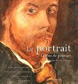 Le portrait : Leçons de peinture, Ressemblance et vraisemblance, Notions techniques fondamentales, Le peintre et ses modèles, Séances en atelier