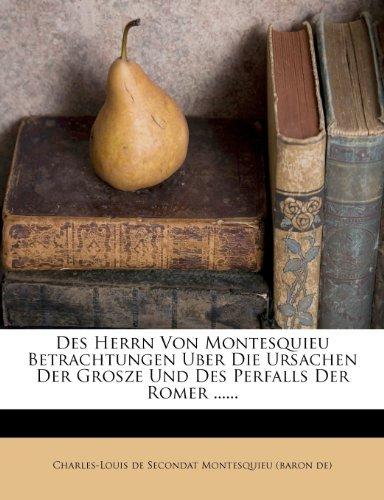 Des Herrn von Montesquieu Betrachtungen über die Ursachen der Große und des Verfalls der Römer by Charles-Louis de Secondat Montesquieu (baron de) (2012-01-20)