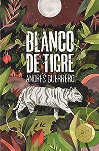 Blanco de tigre par Andrés Guerrero