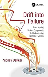 Drift into Failure: From Hunting Broken Components to Understanding Complex Systems by Sidney Dekker (2011-02-28)