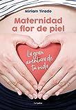 Maternidad a flor de piel: La gran aventura de tu vida / Raw Motherhood (Embarazo, bebé y niño, Band 108302)