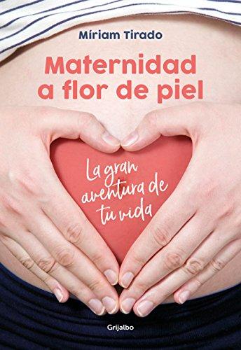 Maternidad a flor de piel: La gran aventura de tu vida (Embarazo, bebé y niño)