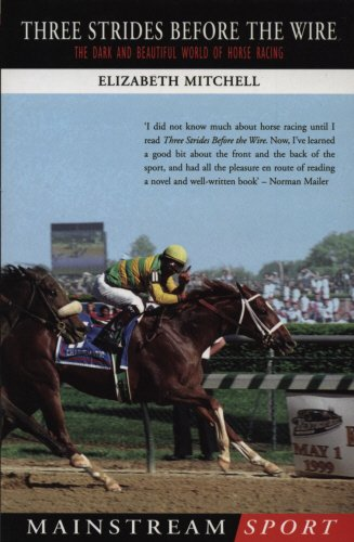 Three Strides Before The Wire: The Dark and Beautiful World of Horse Racing (Mainstream Sport) por Elizabeth Mitchell